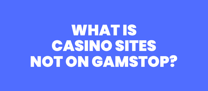 casino sites not on gamstop